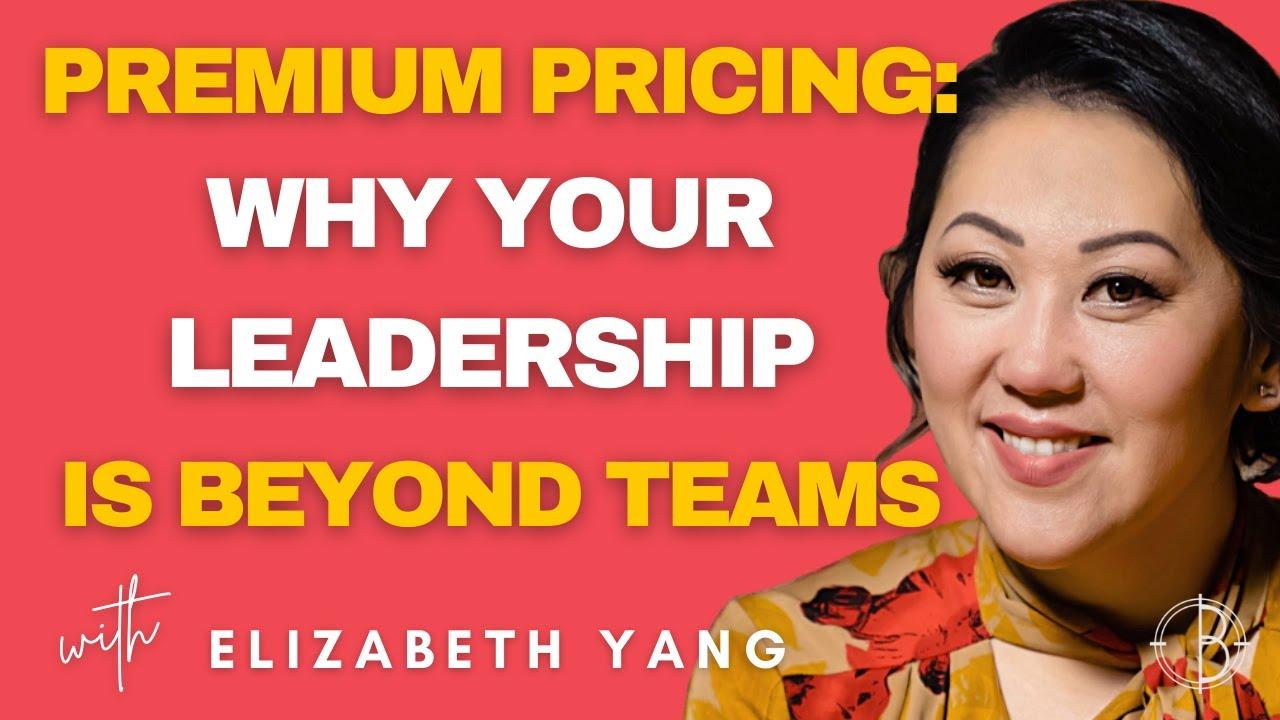PREMIUM PRICING: WHY YOUR LEADERSHIP IS BEYOND TEAMS