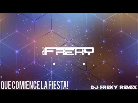 Que comience la fiesta (Dj Freky Remix)