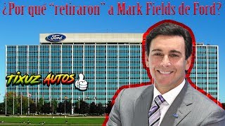 """Why did they """"Retire"""" Mark Fields from Ford? News review mexico"""
