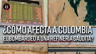 Alza en el precio del petróleo: ¿Cómo afecta a Colombia el bombardeo a una refinería saudita?