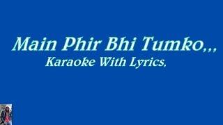 Main Phir Bhi Tumko, Original Karaoke With Lyrics,