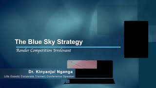 Blue Sky Strategy - Best Motivational Speaker of all Time - Dr. Kinyanjui Nganga