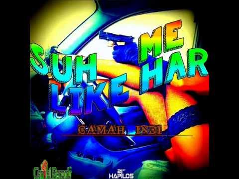 Camah Indi - Suh Me Like Har ( Nice Girl Riddim )
