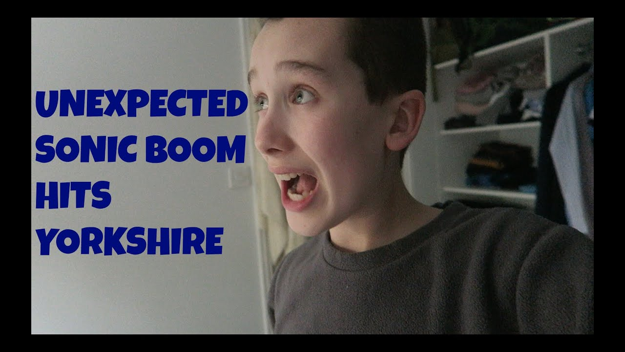 UNEXPECTED SONIC BOOM HITS YORKSHIRE - YouTube