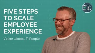 FIVE STEPS TO SCALE EMPLOYEE EXPERIENCE