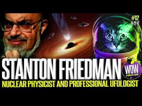 Stanton Friedman, Nuclear Scientist and Ufologist. A World O