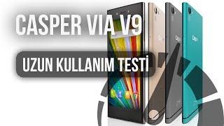 casper via v9 uzun kullanım testi