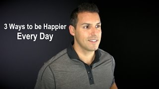3 Ways to be Happier Every Day - Jefferson Santos