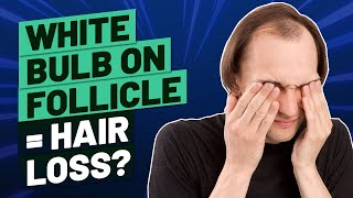 White Bulb on Hair Follicle   What Does It Mean?