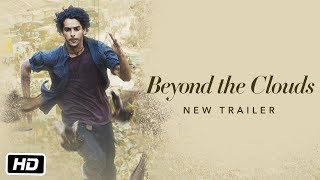 Beyond The Clouds (2018) | Official Trailer #2 | Ishaan & Malavika | Majid Majidi