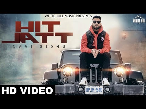 Hit Jatt - Navi Sidhu (Full Video) Byg Byrd, Karan Aujla | New Songs 2018 | White Hill Music