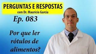 Por que ler os rótulos de alimentos - Perguntas e respostas com Dr Mauricio Garcia ep 083