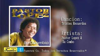 Tristes Recuerdos  - Pastor Lopez Y Su Combo / Discos Fuentes