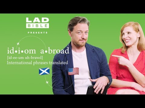 Idiom Abroad I Jessica Chastain Attempts To Translate Scottish Slang
