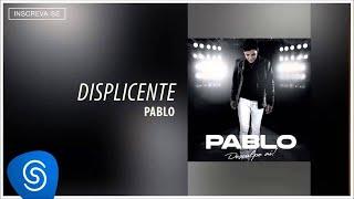Pablo - Displicente (Desculpe Aí) [Áudio Oficial]