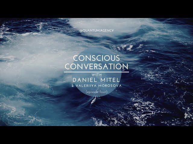 Conscious Conversation with Daniel Mitel - episode four