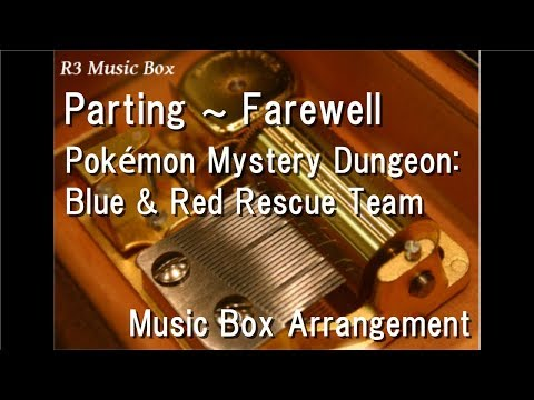 Parting ~ Farewell/Pokémon Mystery Dungeon: Blue & Red Rescue Team  [Music Box]