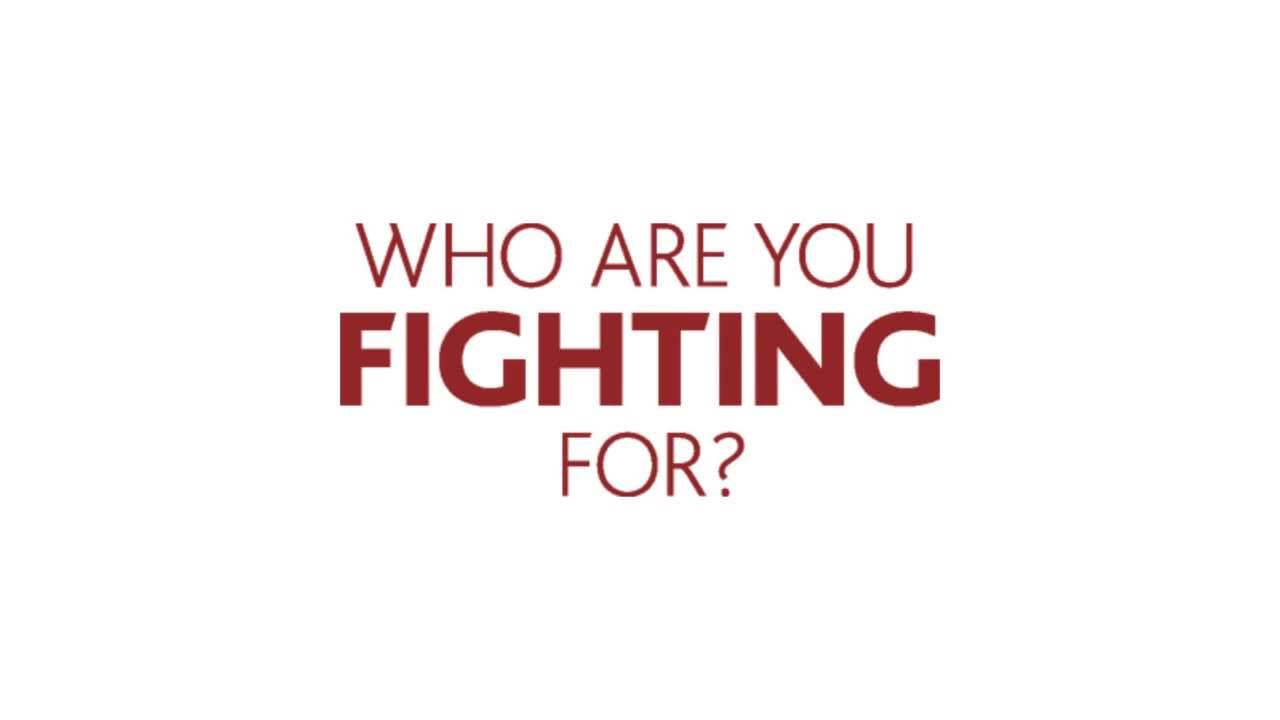Image result for who are you fighting for