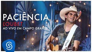 Loubet - Paciência (DVD ao vivo em Campo Grande) [OFICIAL]