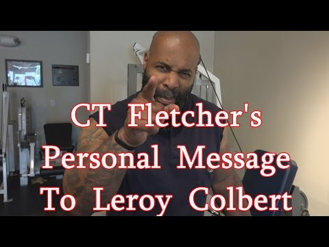 CT Fletcher\'s Personal Message To Leroy Colbert