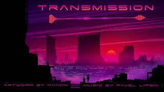 "ELECTRONIC AMBIENT MUSIC | ""Transmission"" by Pavel Lipski"