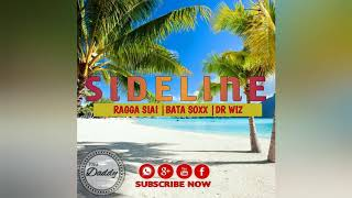Download SIDELINE (2017) - Ragga Siai ft. Bata Soxx & Dr Wiz MP3 song and Music Video