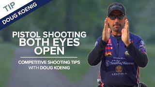Pistol Shooting with Both Eyes Open - Competitive Shooting Tips with Doug Koenig