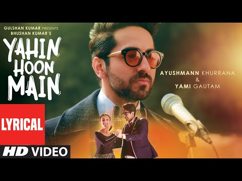 'Yahin Hoon Main' LYRICAL VIDEO Song | Ayushmann Khurranna, Yami Gautam |T-Series