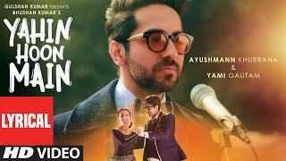 'Yahin Hoon Main' LYRICAL VIDEO Song | Ayushmann Khurranna, Yami Gautam |T-Series