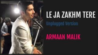 Le Ja Zakhm Tere (Unplugged Version) | Armaan Malik | Armaal Malik 2017