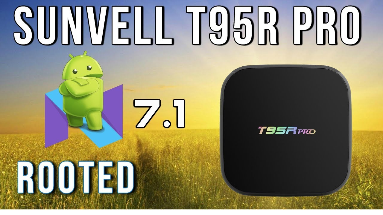 Sunvell T95R Pro Android 7 1 TV Box Review and Benchmarks