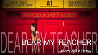 AKB48 - Dear My Teacher (toomuchTV Remix)