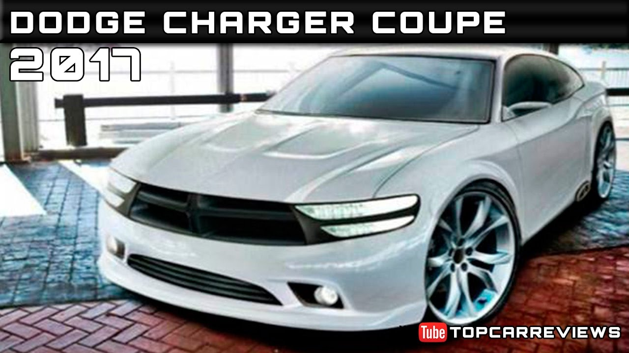 2017 Dodge Charger Coupe Review Rendered Price Specs Release Date