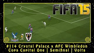 FIFA 15 (PC) Carreira #114 Crystal Palace x AFC Wimbledon | Copa Capital One | Semifinal | Volta