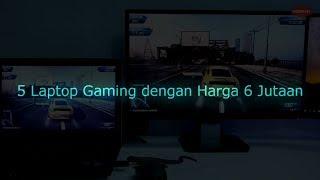 5 Laptop Gaming harga 6 jutaan!!!