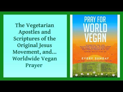 TheVegetarianApostlesand Scriptures Of The Original Jesus Movement...& Prayers For A Vegan World