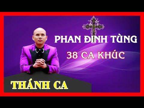 Thánh ca Phan Đinh Tùng-trọn bộ 38 ca khúc [full]