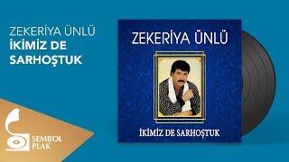 Zekeriya Ünlü - İkimiz de Sarhoştuk (Full Albüm)