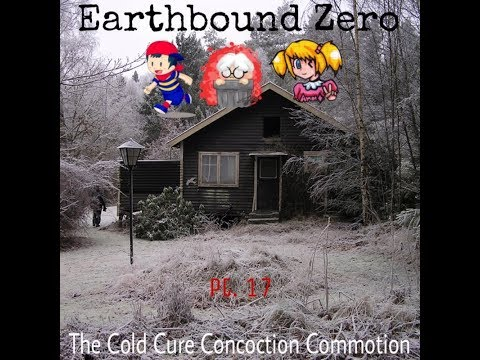Earthbound Zero; Pt. 17 - The Cold Cure Concoction Commotion