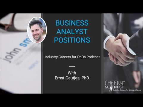Industry Careers For PhDs Podcast Episode 15: Business Analyst Positions w Ernst Geutjes