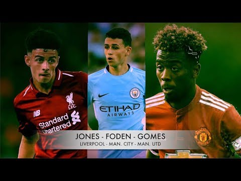 Curtis Jones ✭ Phil Foden ✭ Angel Gomes ✭ England's Future ✭ 2018 ✭
