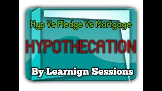 Hypothecation - Difference B/w Hypothecation & Pledge and Mortgage - Legal aspects of Banking JAIIB