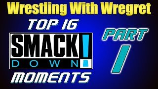 Top 16 Smackdown Moments, Part 1 | Wrestling With Wregret