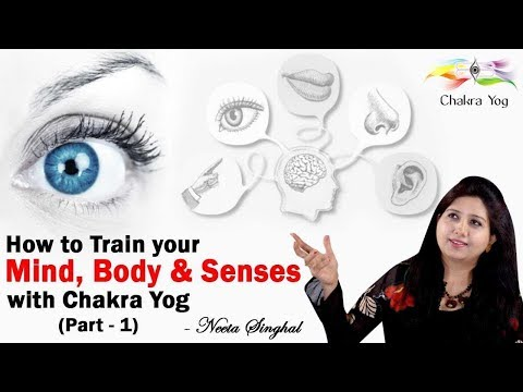 How to Train your Mind, Body & Senses with Chakra Yog (Part - 1)