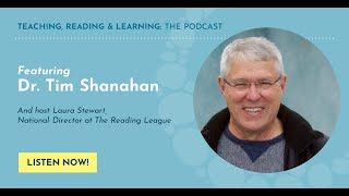 Teaching, Reading and Learning: The Reading League Podcast- Episode 4: Interview w/ Dr. Tim Shanahan