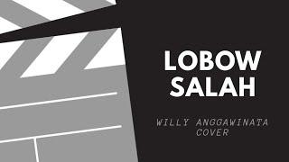 Download Lirik lagu Lobow Salah Cover oleh willy Anggawinata