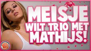 MEISJE WIL TRIO MET MATHIJS!!! - Versieren of Verstieren
