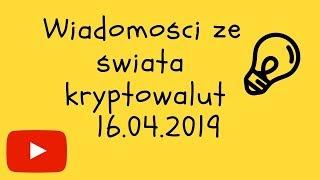Wiadomości ze świata kryptowalut 16.04.19 - Bitcoin OmiseGO Litecoin BitcoinSV Qtum Tron BAT