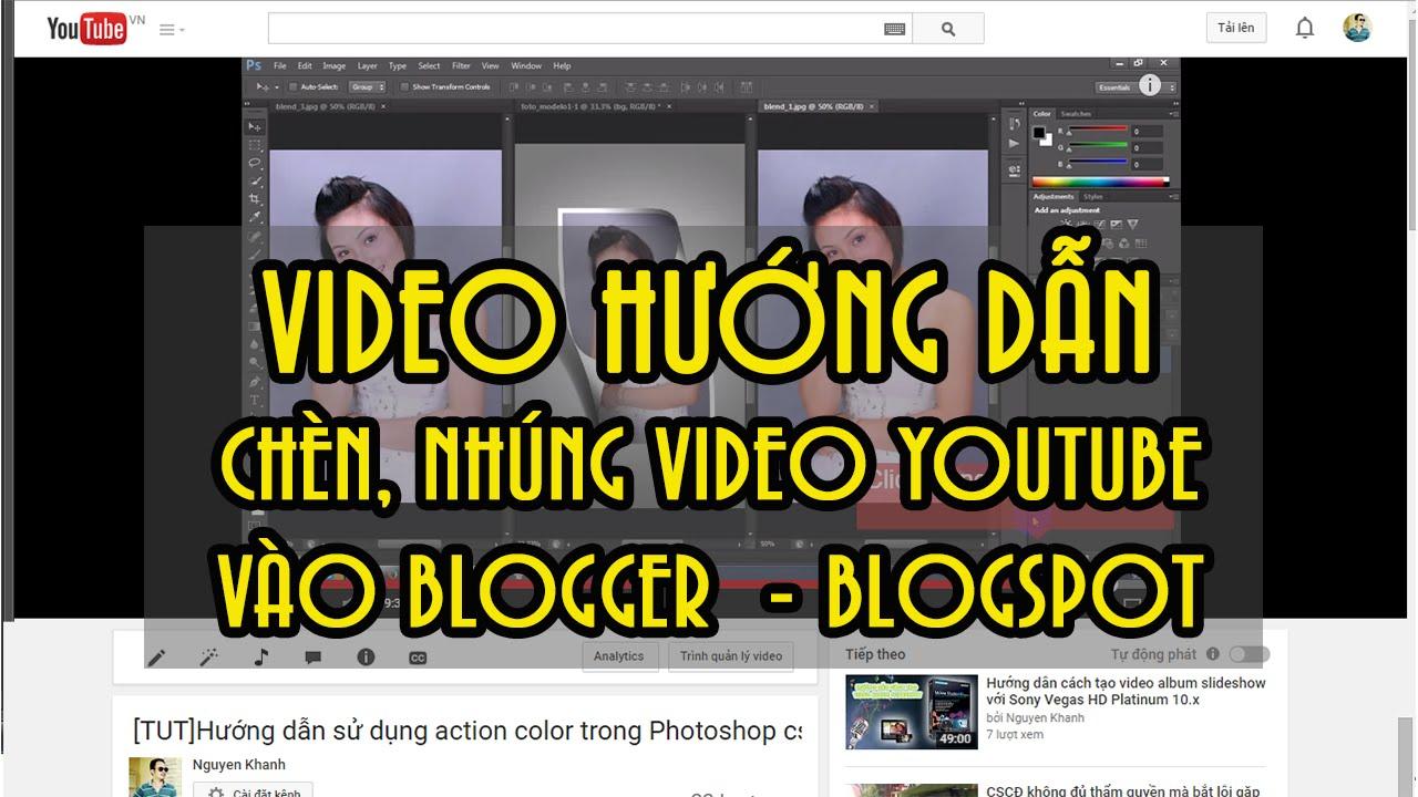 [Video] Hướng dẫn nhúng video Youtube vào Blogspot – Blogger | Thật đơn giản