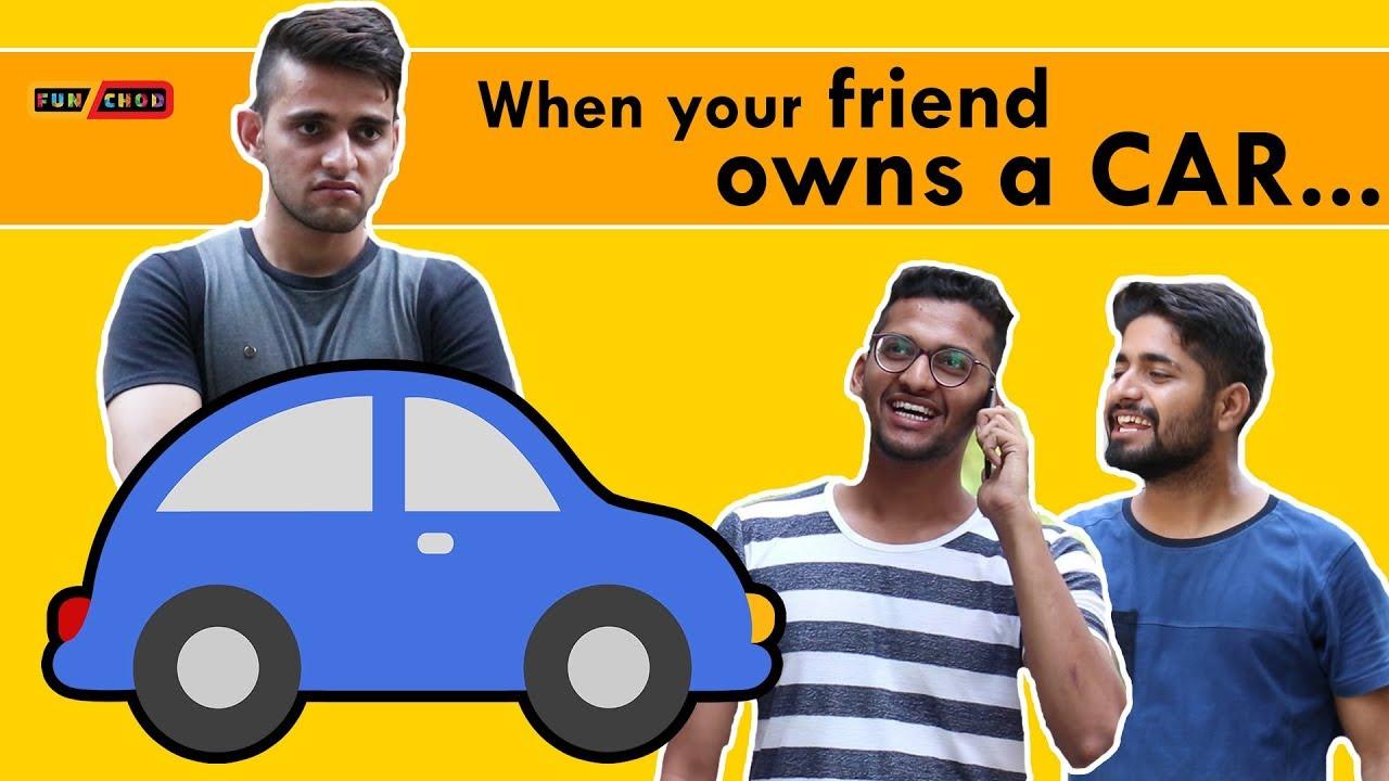 When your friend owns a CAR | Funchod Entertainment | Shyam Sharma | Dhruv Shah | Funcho | FC